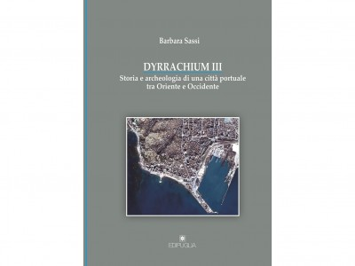 "Review of: Barbara Sassi. 2017. ""DYRRACHIUM III. Storia e archeologia di una città portuale tra Oriente e Occidente"""