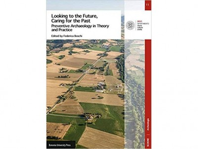 """Review of: F. Boschi (ed.). 2016 """"Looking to the future, caring for the past. Preventive archaeology in theory and practice."""" Bologna: Bononia University Press"""