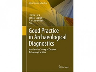"Review of; ""Good Practice in Archaeological Diagnostics, non-invasive Survey of Complex Archaeological Sites"", edited by Cristina Corsi, Božidar Splapšak, Frank Vermeulen. Cham: Springer International Publishing, 2016"